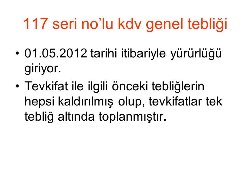 117 seri no'lu kdv genel tebliği •01.05.2012 tarihi itibariyle yürürlüğü giriyor.