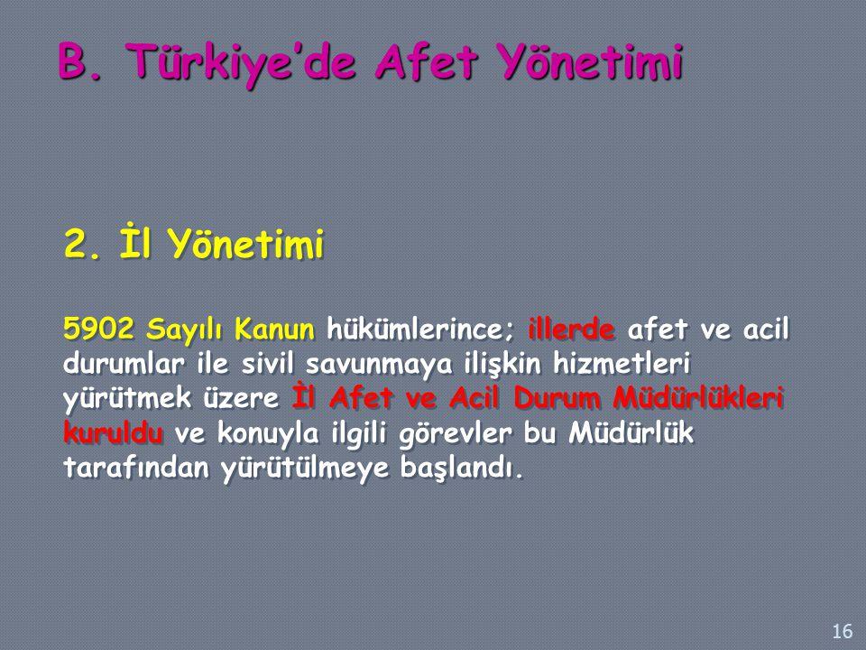 B. Türkiye'de Afet Yönetimi 2. İl Yönetimi 5902 Sayılı Kanun hükümlerince; illerde afet ve acil durumlar ile sivil savunmaya ilişkin hizmetleri yürütm