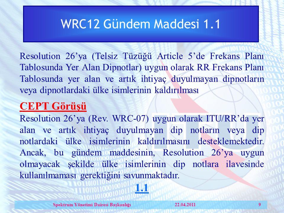WRC12 Gündem Maddesi 1.1 Resolution 26'ya (Telsiz Tüzüğü Article 5'de Frekans Planı Tablosunda Yer Alan Dipnotlar) uygun olarak RR Frekans Planı Tablosunda yer alan ve artık ihtiyaç duyulmayan dipnotların veya dipnotlardaki ülke isimlerinin kaldırılması CEPT Görüşü Resolution 26'ya (Rev.