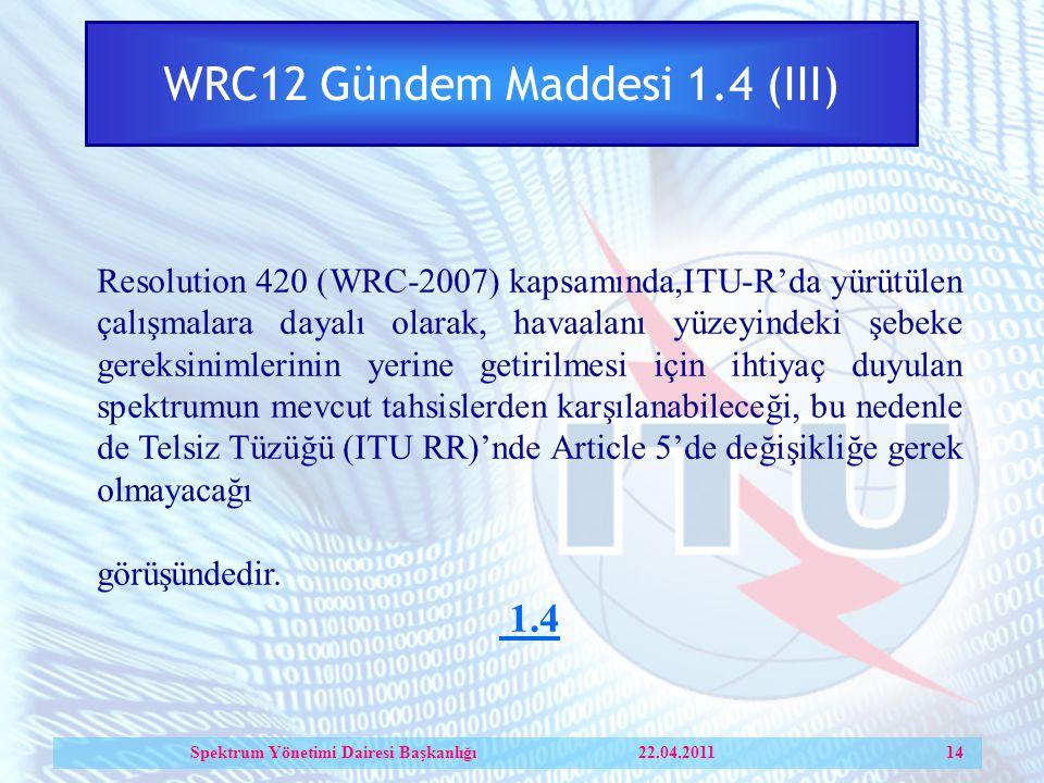 Resolution 420 (WRC-2007) kapsamında,ITU-R'da yürütülen çalışmalara dayalı olarak, havaalanı yüzeyindeki şebeke gereksinimlerinin yerine getirilmesi için ihtiyaç duyulan spektrumun mevcut tahsislerden karşılanabileceği, bu nedenle de Telsiz Tüzüğü (ITU RR)'nde Article 5'de değişikliğe gerek olmayacağı görüşündedir.