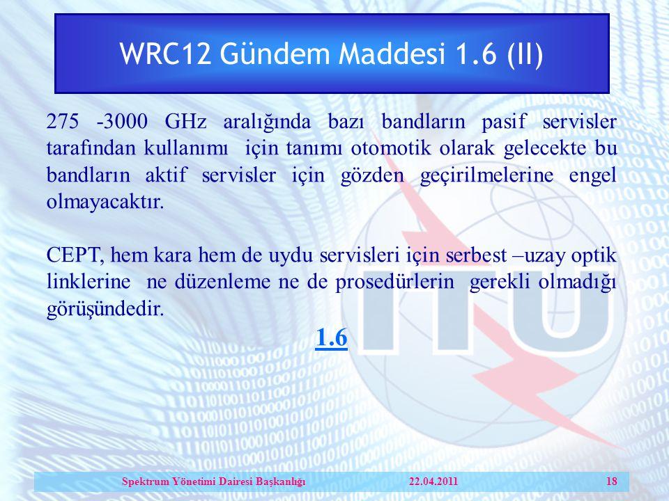 WRC12 Gündem Maddesi 1.6 (II) 275 -3000 GHz aralığında bazı bandların pasif servisler tarafından kullanımı için tanımı otomotik olarak gelecekte bu bandların aktif servisler için gözden geçirilmelerine engel olmayacaktır.