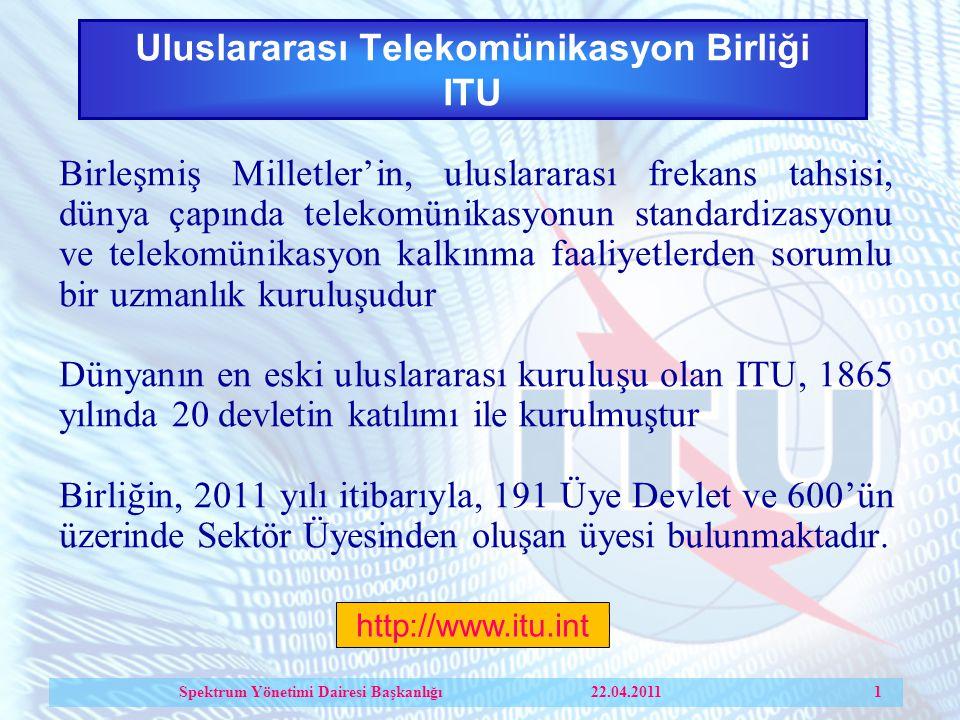 Uluslararası Telekomünikasyon Birliği ITU Birleşmiş Milletler'in, uluslararası frekans tahsisi, dünya çapında telekomünikasyonun standardizasyonu ve telekomünikasyon kalkınma faaliyetlerden sorumlu bir uzmanlık kuruluşudur Dünyanın en eski uluslararası kuruluşu olan ITU, 1865 yılında 20 devletin katılımı ile kurulmuştur Birliğin, 2011 yılı itibarıyla, 191 Üye Devlet ve 600'ün üzerinde Sektör Üyesinden oluşan üyesi bulunmaktadır.