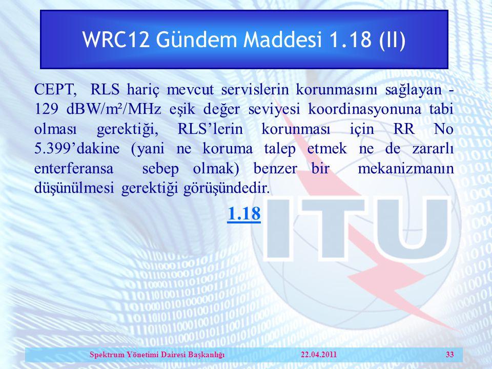 WRC12 Gündem Maddesi 1.18 (II) CEPT, RLS hariç mevcut servislerin korunmasını sağlayan - 129 dBW/m²/MHz eşik değer seviyesi koordinasyonuna tabi olması gerektiği, RLS'lerin korunması için RR No 5.399'dakine (yani ne koruma talep etmek ne de zararlı enterferansa sebep olmak) benzer bir mekanizmanın düşünülmesi gerektiği görüşündedir.