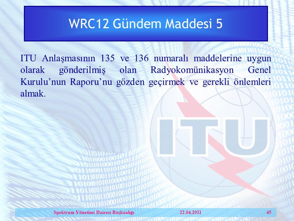 WRC12 Gündem Maddesi 5 ITU Anlaşmasının 135 ve 136 numaralı maddelerine uygun olarak gönderilmiş olan Radyokomünikasyon Genel Kurulu'nun Raporu'nu gözden geçirmek ve gerekli önlemleri almak.