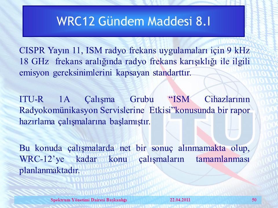 WRC12 Gündem Maddesi 8.I CISPR Yayın 11, ISM radyo frekans uygulamaları için 9 kHz 18 GHz frekans aralığında radyo frekans karışıklığı ile ilgili emisyon gereksinimlerini kapsayan standarttır.