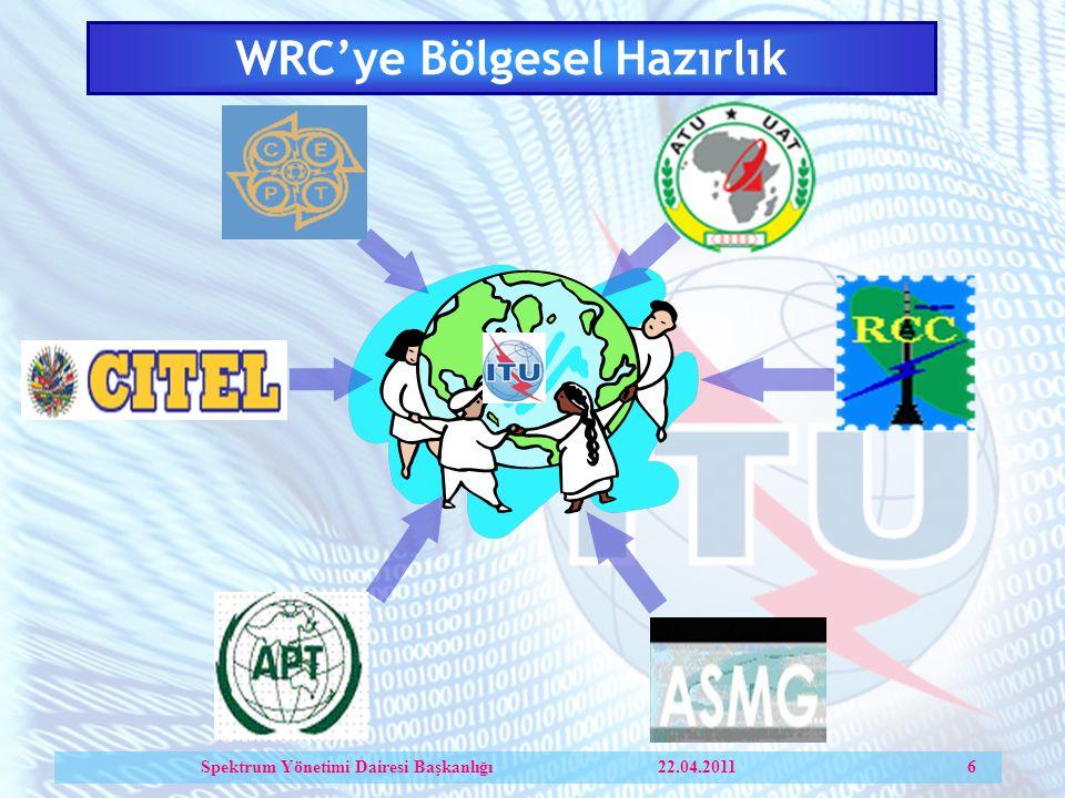 WRC'ye Bölgesel Hazırlık Spektrum Yönetimi Dairesi Başkanlığı 22.04.2011 6