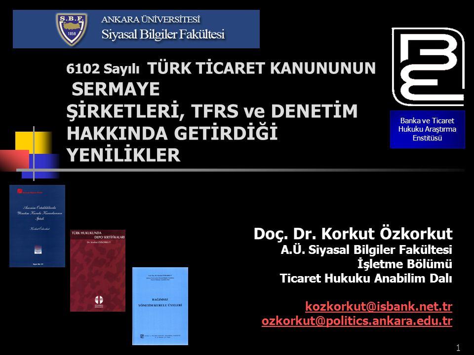 SONUÇ OLARAK  Yeni TTK'nın yaklaşımını kısaca ifade etmek istersek: Güçlü işletmeler, güçlü sermaye şirketleri, güçlü Türkiye. Doç.