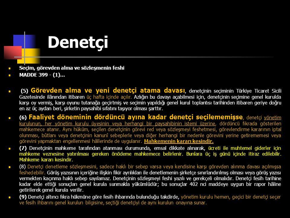 Denetçi  Seçim, görevden alma ve sözleşmenin feshi  MADDE 399 - (1)…  (5) Görevden alma ve yeni denetçi atama davası, denetçinin seçiminin Türkiye
