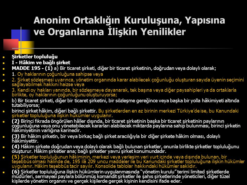 Anonim Ortaklığın Kuruluşuna, Yapısına ve Organlarına İlişkin Yenilikler  Şirketler topluluğu  I - Hâkim ve bağlı şirket  MADDE 195 - (1) a) Bir ti