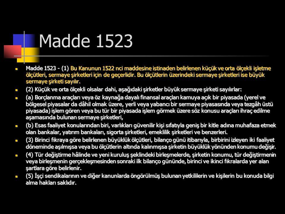 Madde 1523  Madde 1523 - (1) Bu Kanunun 1522 nci maddesine istinaden belirlenen küçük ve orta ölçekli işletme ölçütleri, sermaye şirketleri için de g
