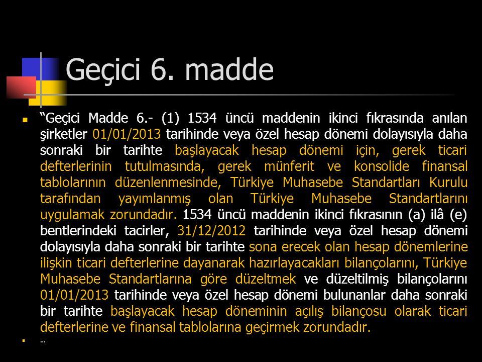 """Geçici 6. madde  """"Geçici Madde 6.- (1) 1534 üncü maddenin ikinci fıkrasında anılan şirketler 01/01/2013 tarihinde veya özel hesap dönemi dolayısıyla"""