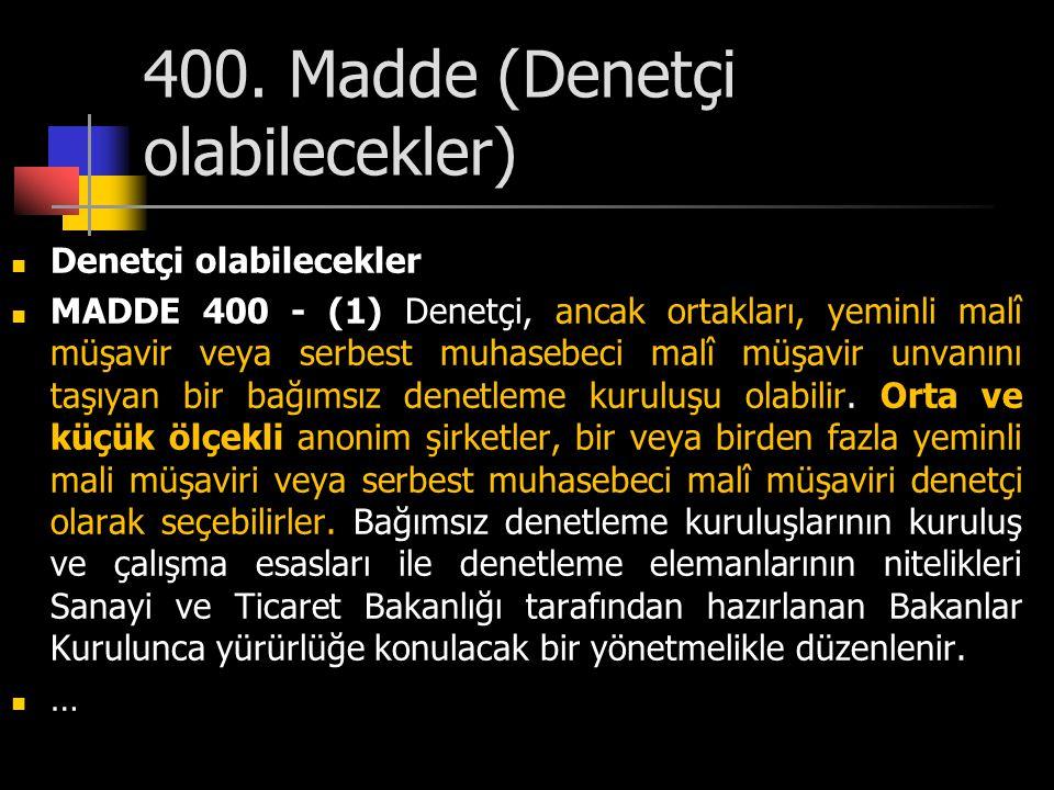 400. Madde (Denetçi olabilecekler)  Denetçi olabilecekler  MADDE 400 - (1) Denetçi, ancak ortakları, yeminli malî müşavir veya serbest muhasebeci ma