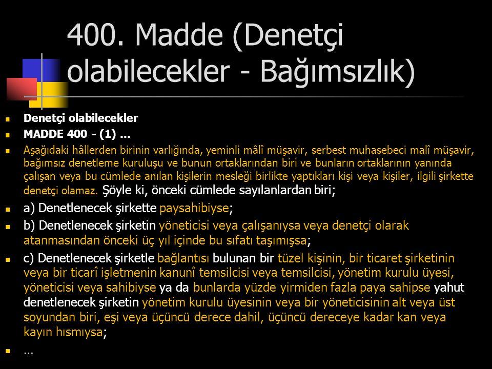400. Madde (Denetçi olabilecekler - Bağımsızlık)  Denetçi olabilecekler  MADDE 400 - (1) …  Aşağıdaki hâllerden birinin varlığında, yeminli mâlî mü