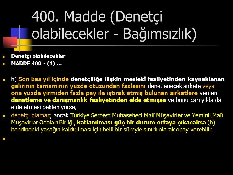 400. Madde (Denetçi olabilecekler - Bağımsızlık)  Denetçi olabilecekler  MADDE 400 - (1) …  h) Son beş yıl içinde denetçiliğe ilişkin meslekî faali