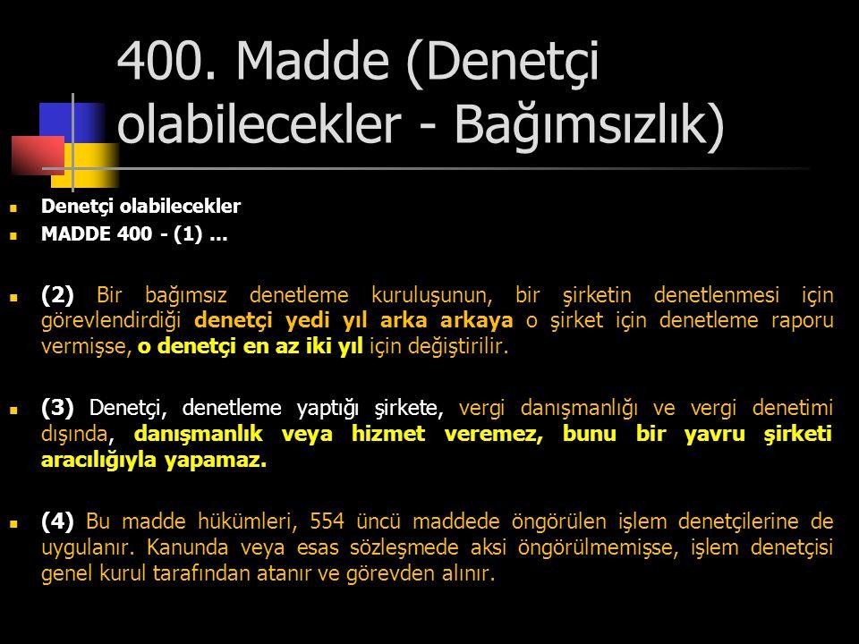 400. Madde (Denetçi olabilecekler - Bağımsızlık)  Denetçi olabilecekler  MADDE 400 - (1) …  (2) Bir bağımsız denetleme kuruluşunun, bir şirketin de