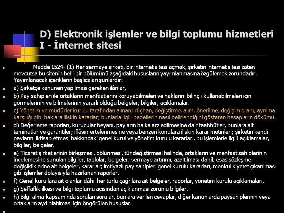 D) Elektronik işlemler ve bilgi toplumu hizmetleri I - İnternet sitesi  Madde 1524- (1) Her sermaye şirketi, bir internet sitesi açmak, şirketin inte