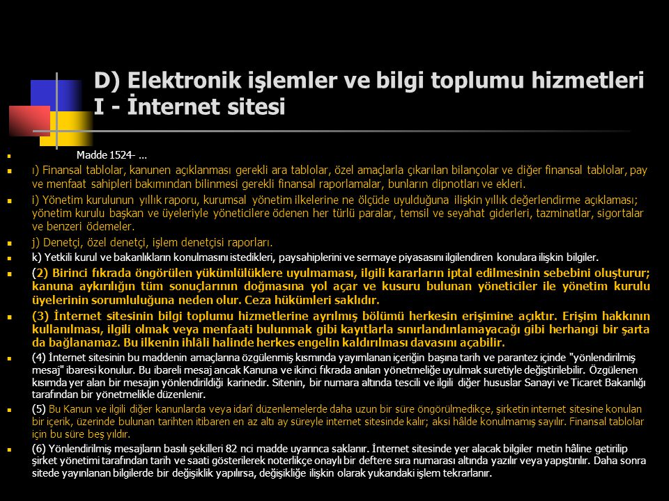 D) Elektronik işlemler ve bilgi toplumu hizmetleri I - İnternet sitesi  Madde 1524- …  ı) Finansal tablolar, kanunen açıklanması gerekli ara tablola