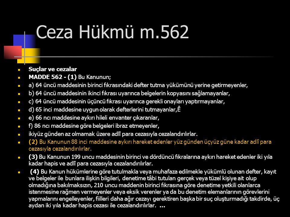 Ceza Hükmü m.562  Suçlar ve cezalar  MADDE 562 - (1) Bu Kanunun;  a) 64 üncü maddesinin birinci fıkrasındaki defter tutma yükümünü yerine getirmeye