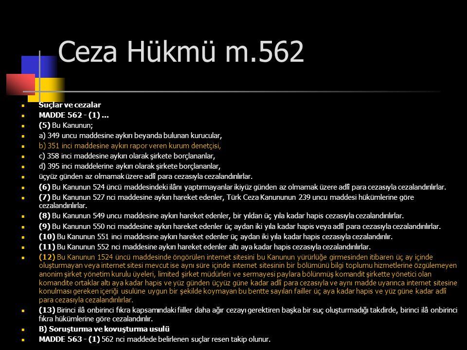 Ceza Hükmü m.562  Suçlar ve cezalar  MADDE 562 - (1) …  (5) Bu Kanunun;  a) 349 uncu maddesine aykırı beyanda bulunan kurucular,  b) 351 inci mad