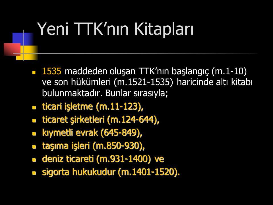 Yeni TTK'nın Kitapları  1535 maddeden oluşan TTK'nın başlangıç (m.1-10) ve son hükümleri (m.1521-1535) haricinde altı kitabı bulunmaktadır. Bunlar sı