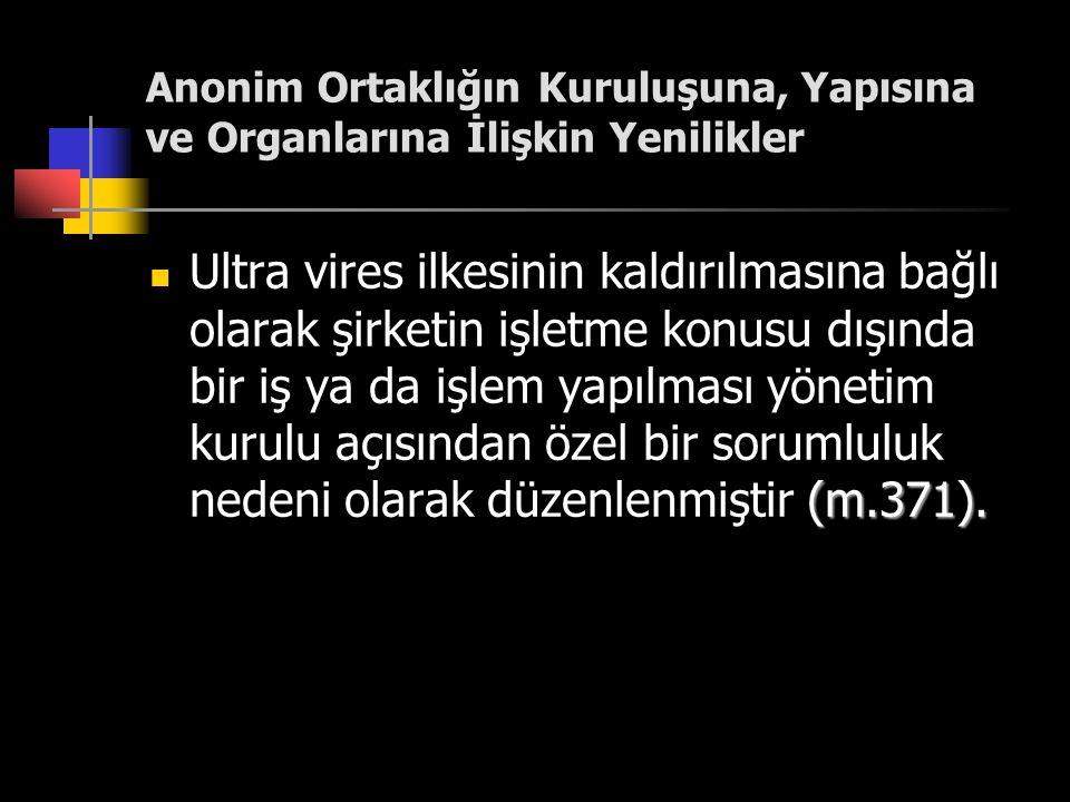 Anonim Ortaklığın Kuruluşuna, Yapısına ve Organlarına İlişkin Yenilikler (m.371).  Ultra vires ilkesinin kaldırılmasına bağlı olarak şirketin işletme
