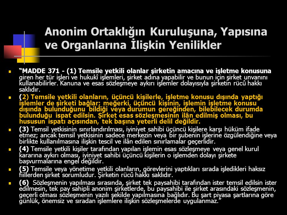 """Anonim Ortaklığın Kuruluşuna, Yapısına ve Organlarına İlişkin Yenilikler  """"MADDE 371 - (1) Temsile yetkili olanlar şirketin amacına ve işletme konusu"""