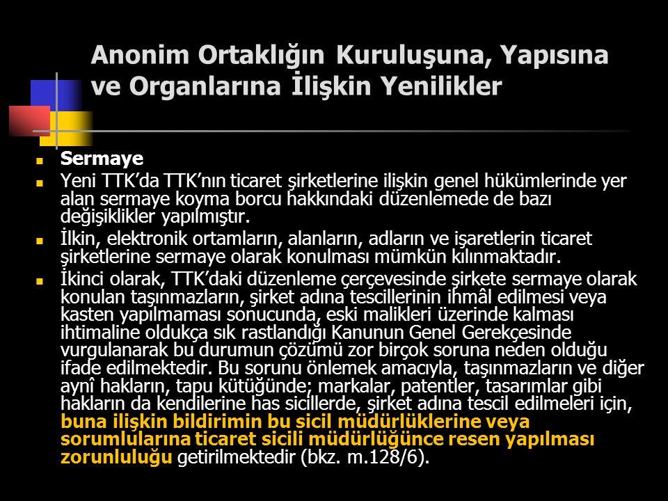 Anonim Ortaklığın Kuruluşuna, Yapısına ve Organlarına İlişkin Yenilikler  Sermaye  Yeni TTK'da TTK'nın ticaret şirketlerine ilişkin genel hükümlerin