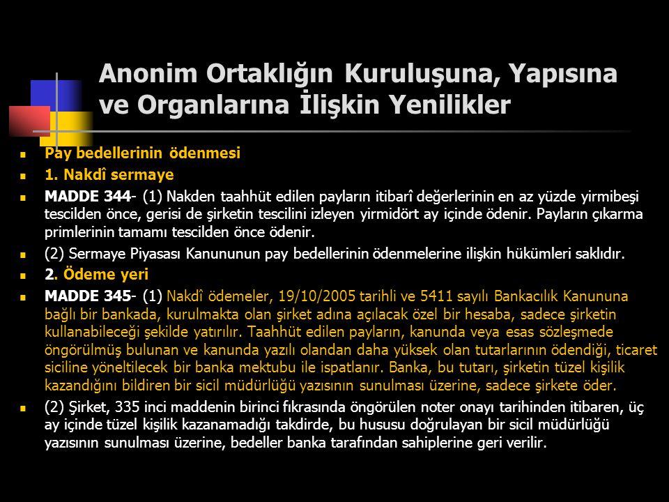 Anonim Ortaklığın Kuruluşuna, Yapısına ve Organlarına İlişkin Yenilikler  Pay bedellerinin ödenmesi  1. Nakdî sermaye  MADDE 344- (1) Nakden taahhü