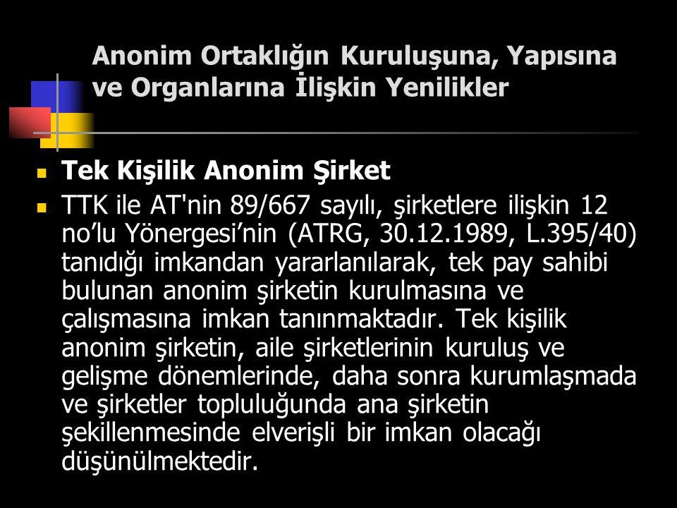 Anonim Ortaklığın Kuruluşuna, Yapısına ve Organlarına İlişkin Yenilikler  Tek Kişilik Anonim Şirket  TTK ile AT'nin 89/667 sayılı, şirketlere ilişki