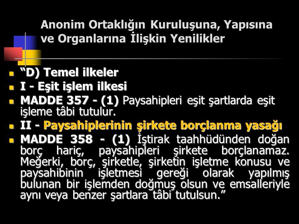 """Anonim Ortaklığın Kuruluşuna, Yapısına ve Organlarına İlişkin Yenilikler  """"D) Temel ilkeler  I - Eşit işlem ilkesi  MADDE 357 - (1) Paysahipleri eş"""