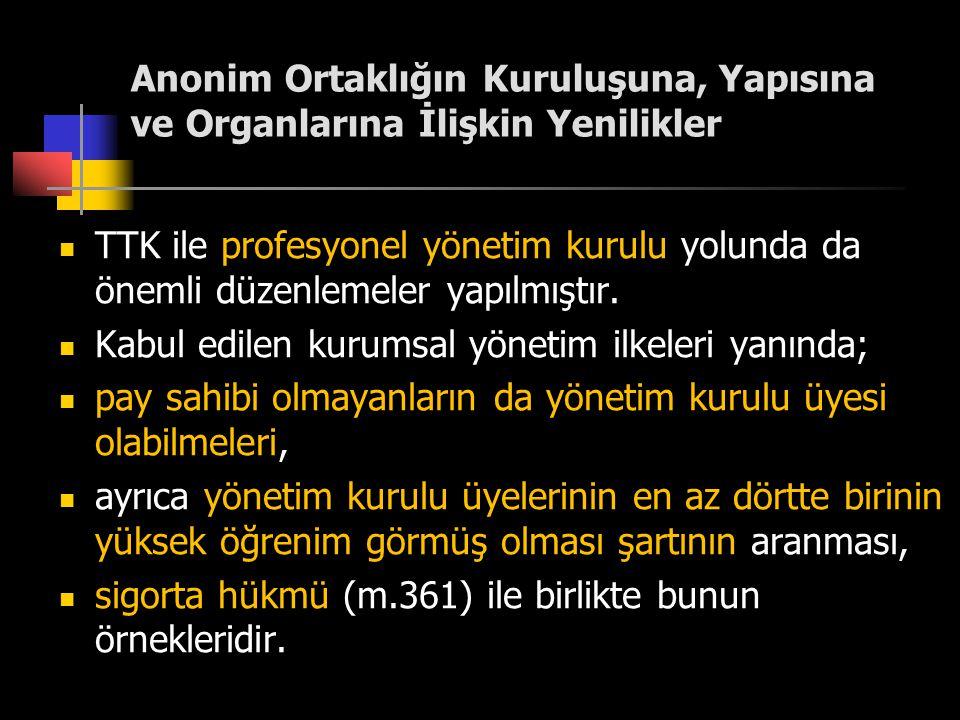 Anonim Ortaklığın Kuruluşuna, Yapısına ve Organlarına İlişkin Yenilikler  TTK ile profesyonel yönetim kurulu yolunda da önemli düzenlemeler yapılmışt