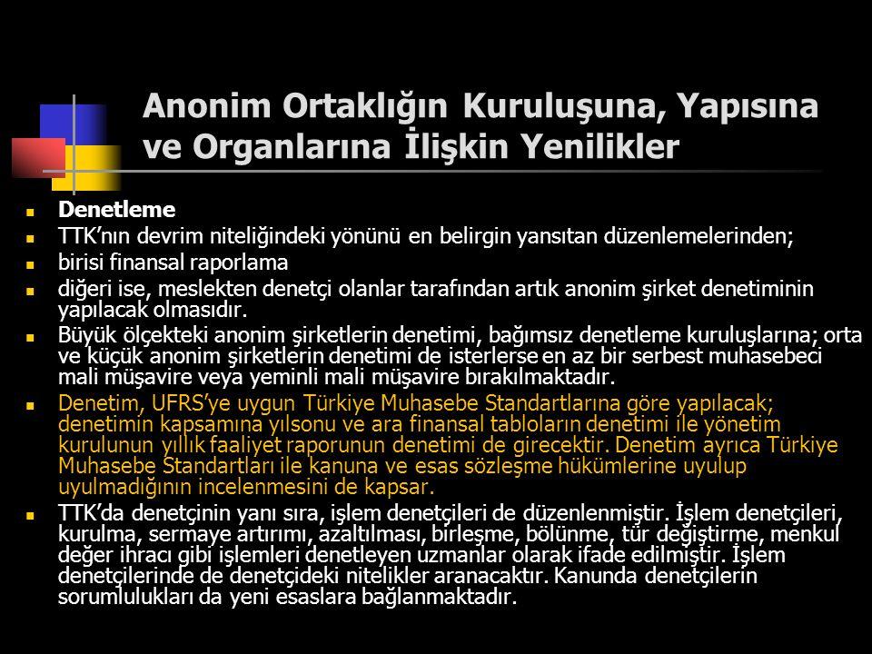 Anonim Ortaklığın Kuruluşuna, Yapısına ve Organlarına İlişkin Yenilikler  Denetleme  TTK'nın devrim niteliğindeki yönünü en belirgin yansıtan düzenl