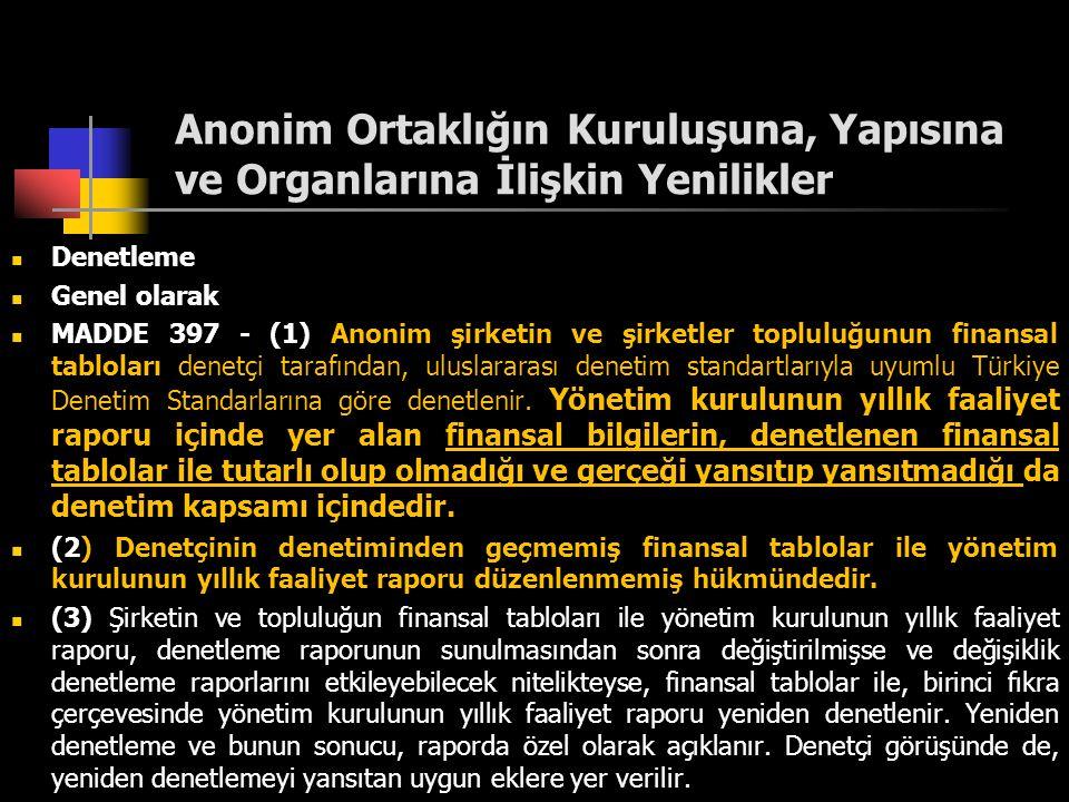 Anonim Ortaklığın Kuruluşuna, Yapısına ve Organlarına İlişkin Yenilikler  Denetleme  Genel olarak  MADDE 397 - (1) Anonim şirketin ve şirketler top