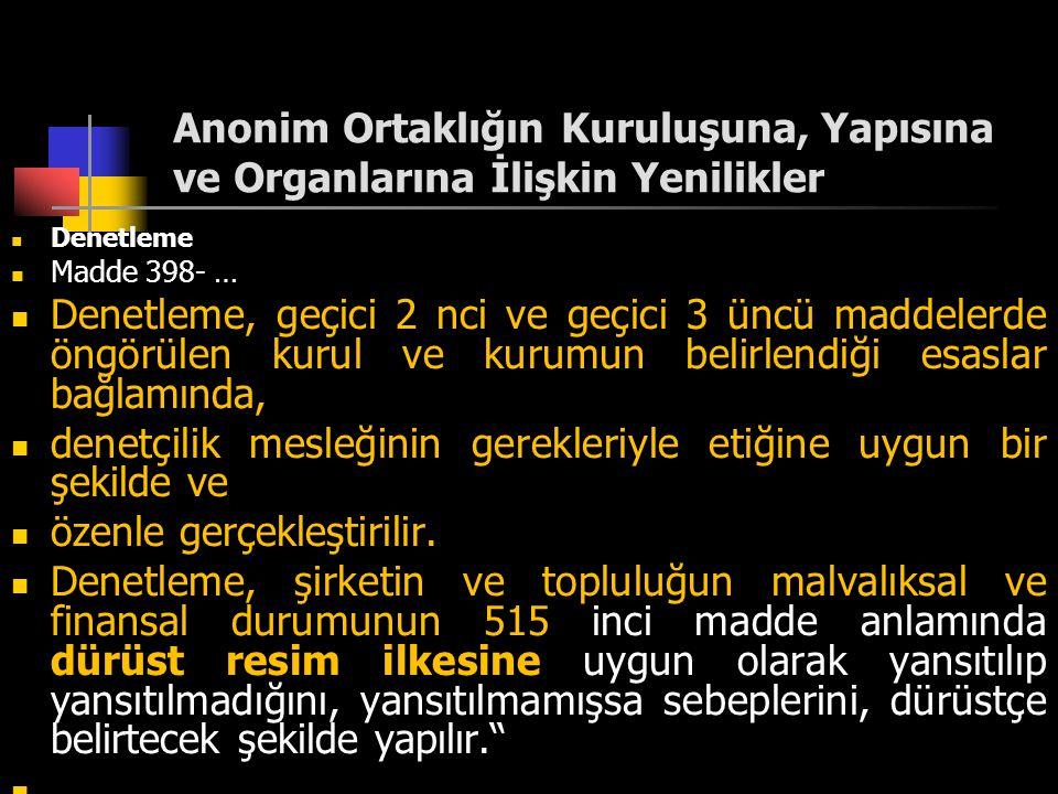 Anonim Ortaklığın Kuruluşuna, Yapısına ve Organlarına İlişkin Yenilikler  Denetleme  Madde 398- …  Denetleme, geçici 2 nci ve geçici 3 üncü maddele