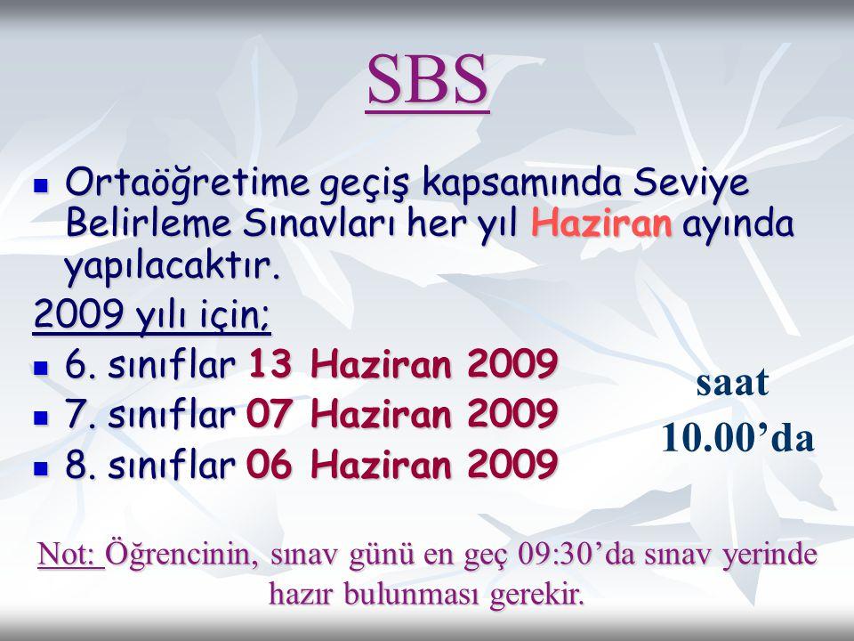 SBS  Ortaöğretime geçiş kapsamında Seviye Belirleme Sınavları her yıl Haziran ayında yapılacaktır. 2009 yılı için;  6. sınıflar 13 Haziran 2009  7.