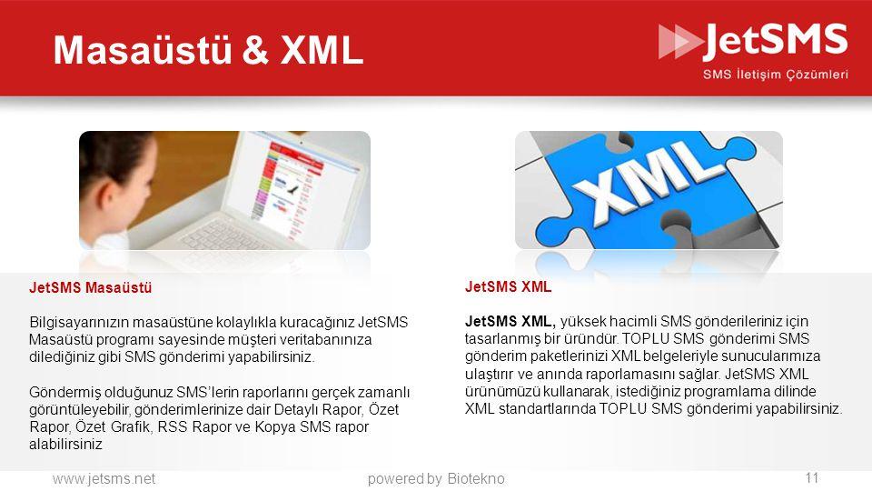 www.jetsms.netpowered by Biotekno Masaüstü & XML JetSMS Masaüstü Bilgisayarınızın masaüstüne kolaylıkla kuracağınız JetSMS Masaüstü programı sayesinde müşteri veritabanınıza dilediğiniz gibi SMS gönderimi yapabilirsiniz.