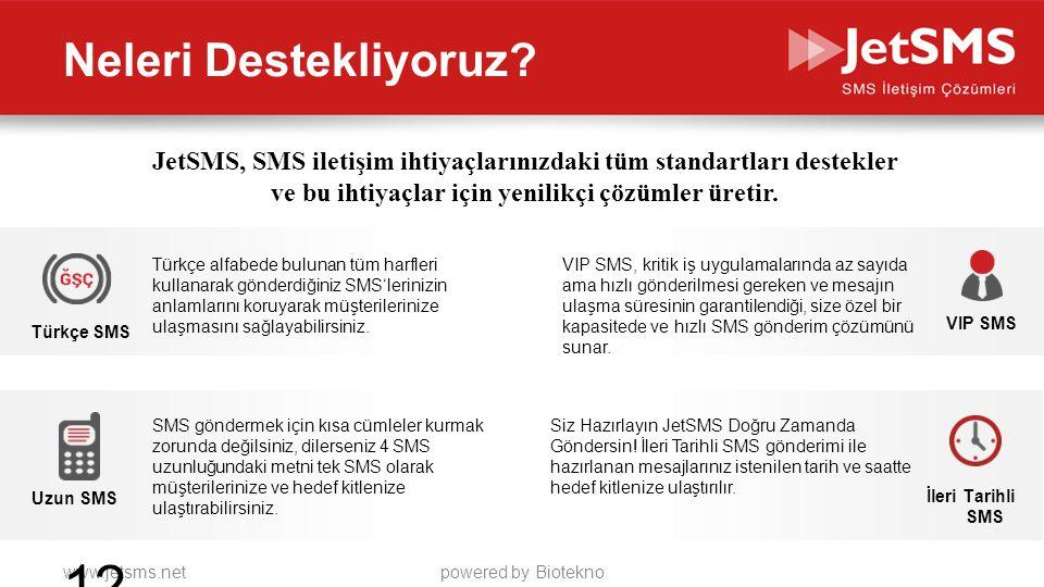 www.jetsms.netpowered by Biotekno Neleri Destekliyoruz? JetSMS, SMS iletişim ihtiyaçlarınızdaki tüm standartları destekler ve bu ihtiyaçlar için yenil