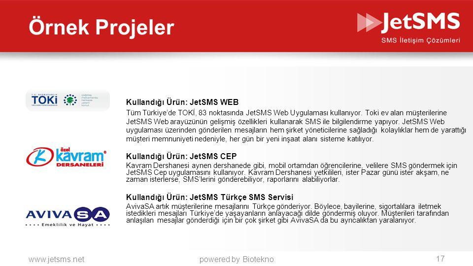 www.jetsms.netpowered by Biotekno Örnek Projeler Kullandığı Ürün: JetSMS WEB Tüm Türkiye'de TOKİ, 83 noktasında JetSMS Web Uygulaması kullanıyor. Toki