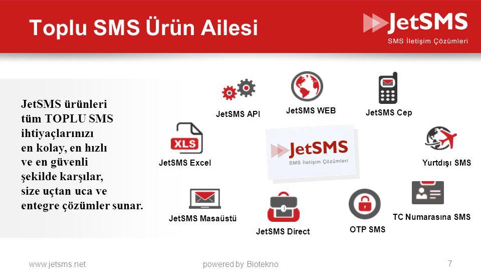 www.jetsms.netpowered by Biotekno Toplu SMS Ürün Ailesi JetSMS ürünleri tüm TOPLU SMS ihtiyaçlarınızı en kolay, en hızlı ve en güvenli şekilde karşıla