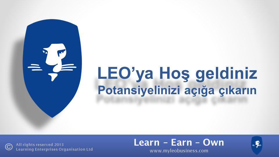 Learn – Earn – Own www.myleobusiness.com All rights reserved 2013 Learning Enterprises Organisation Ltd LEO'ya Hoş geldiniz Potansiyelinizi açığa çıkarın