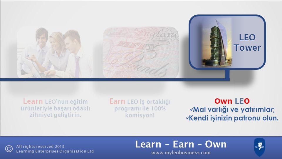 Learn – Earn – Own www.myleobusiness.com All rights reserved 2013 Learning Enterprises Organisation Ltd Kazancınızı nasıl arttırırsınız? 1 1 2 2 3 3