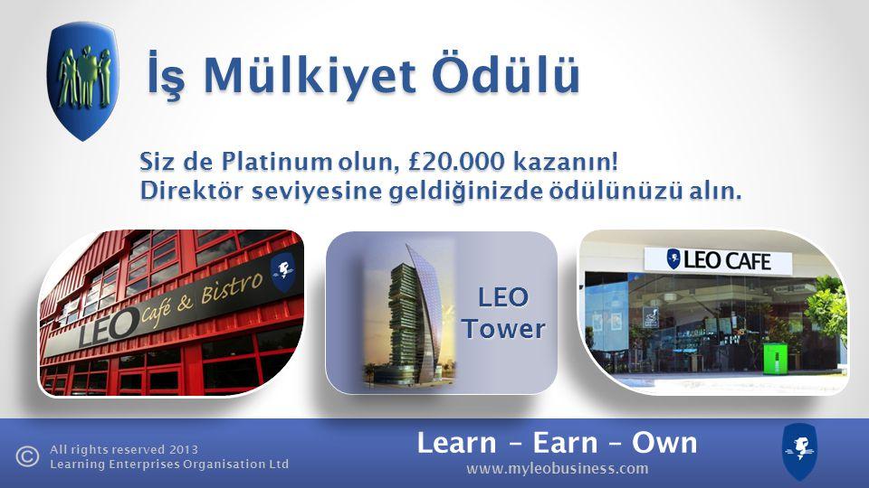Learn – Earn – Own www.myleobusiness.com All rights reserved 2013 Learning Enterprises Organisation Ltd LEO Tower İş Mülkiyet Ödülü £20,000 Özgürlük,