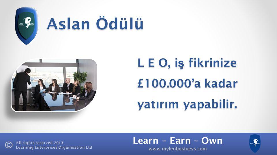 Learn – Earn – Own www.myleobusiness.com All rights reserved 2013 Learning Enterprises Organisation Ltd LEO Tower İş Mülkiyet Ödülü Siz de Platinum ol