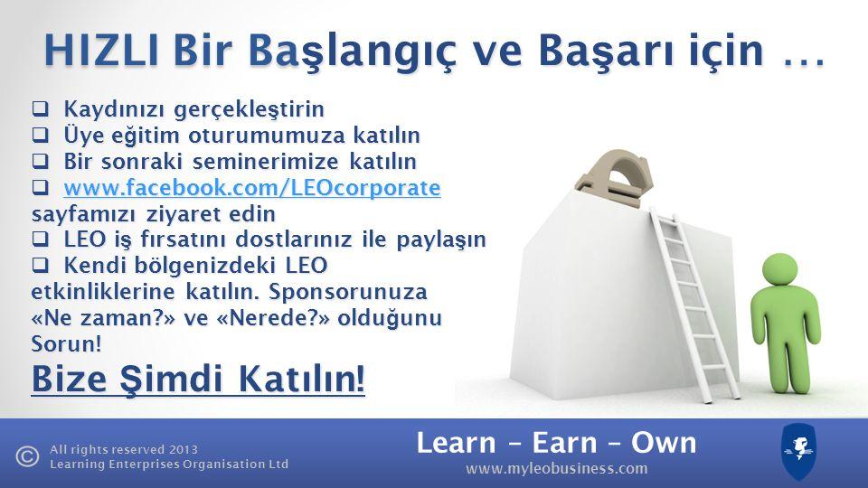 Learn – Earn – Own www.myleobusiness.com All rights reserved 2013 Learning Enterprises Organisation Ltd Niçin Şİ MD İ Katılmalıyım? Learn Başarı odakl