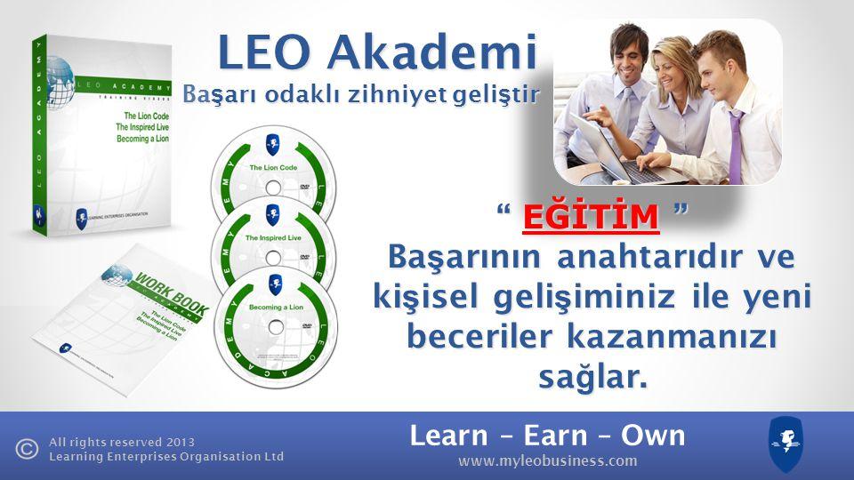 Learn – Earn – Own www.myleobusiness.com All rights reserved 2013 Learning Enterprises Organisation Ltd LEO Akademi Ba ş arı odaklı zihniyet geli ş tir Ba ş arı odaklı zihniyet geli ş tir EĞİTİM Ba ş arının anahtarıdır ve ki ş isel geli ş iminiz ile yeni beceriler kazanmanızı sa ğ lar.