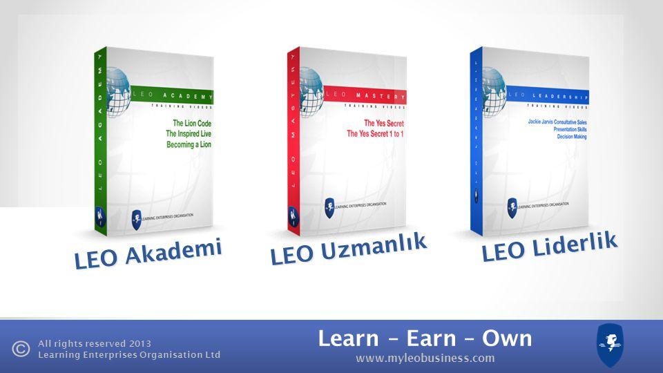 Learn – Earn – Own www.myleobusiness.com All rights reserved 2013 Learning Enterprises Organisation Ltd LEO Akademi Ba ş arı odaklı zihniyet geli ş ti
