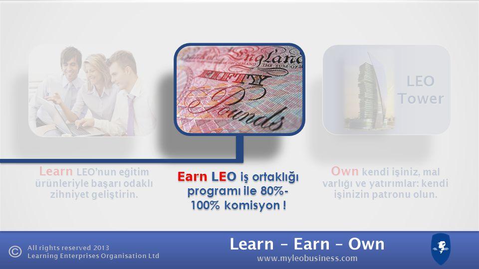Learn – Earn – Own www.myleobusiness.com All rights reserved 2013 Learning Enterprises Organisation Ltd LEO İş Ortaklı ğ ı Programı Birikim   Kazanç Tüm destek ve i ş hizmetleri servisi için sadece £15/ay Ödeme yok, problem yok.