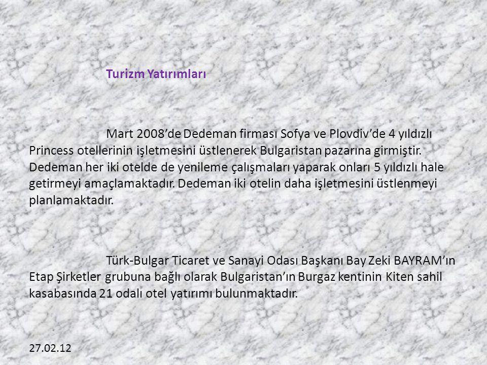 27.02.12 Turizm Yatırımları Mart 2008'de Dedeman firması Sofya ve Plovdiv'de 4 yıldızlı Princess otellerinin işletmesini üstlenerek Bulgaristan pazarı