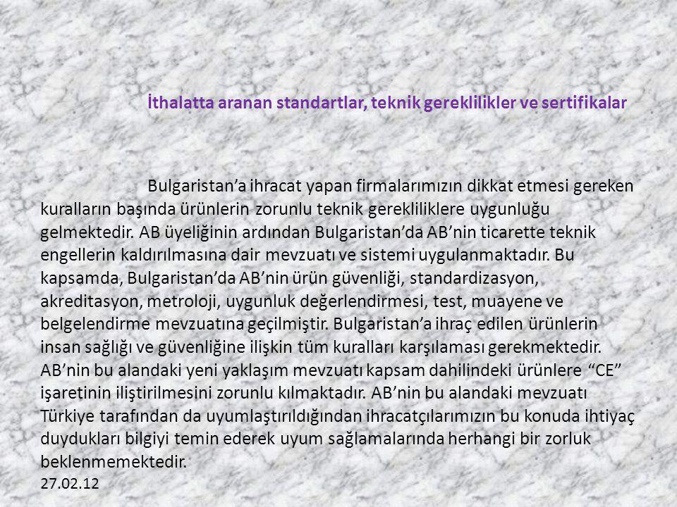 27.02.12 İthalatta aranan standartlar, teknik gereklilikler ve sertifikalar Bulgaristan'a ihracat yapan firmalarımızın dikkat etmesi gereken kuralların başında ürünlerin zorunlu teknik gerekliliklere uygunluğu gelmektedir.