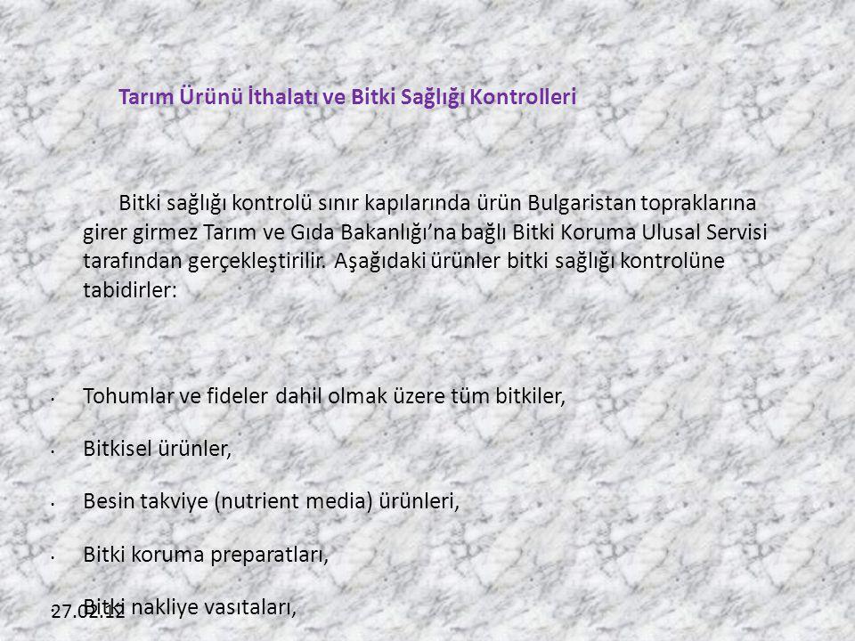 27.02.12 Tarım Ürünü İthalatı ve Bitki Sağlığı Kontrolleri Bitki sağlığı kontrolü sınır kapılarında ürün Bulgaristan topraklarına girer girmez Tarım v